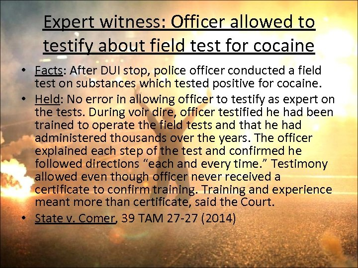 Expert witness: Officer allowed to testify about field test for cocaine • Facts: After