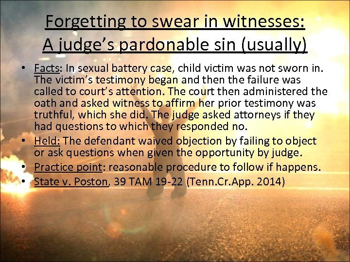 Forgetting to swear in witnesses: A judge's pardonable sin (usually) • Facts: In sexual