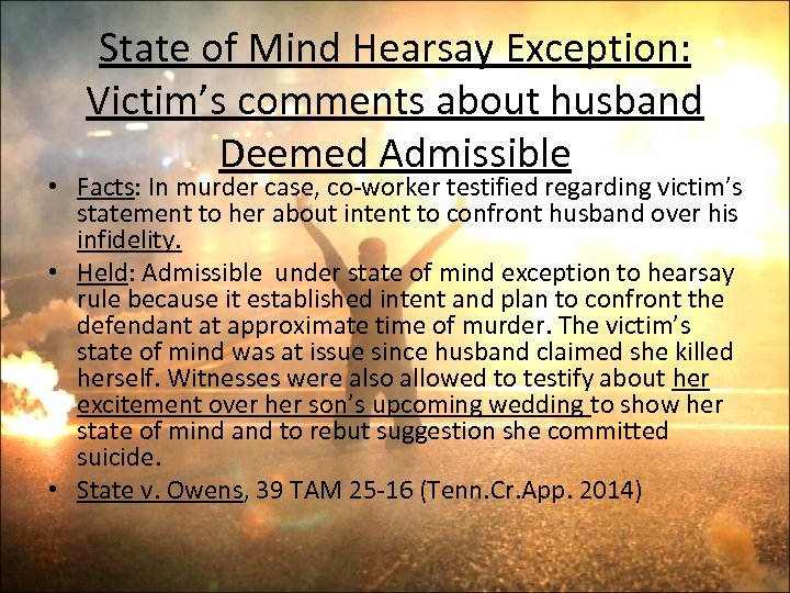 State of Mind Hearsay Exception: Victim's comments about husband Deemed Admissible • Facts: In