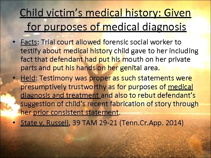 Child victim's medical history: Given for purposes of medical diagnosis • Facts: Trial court