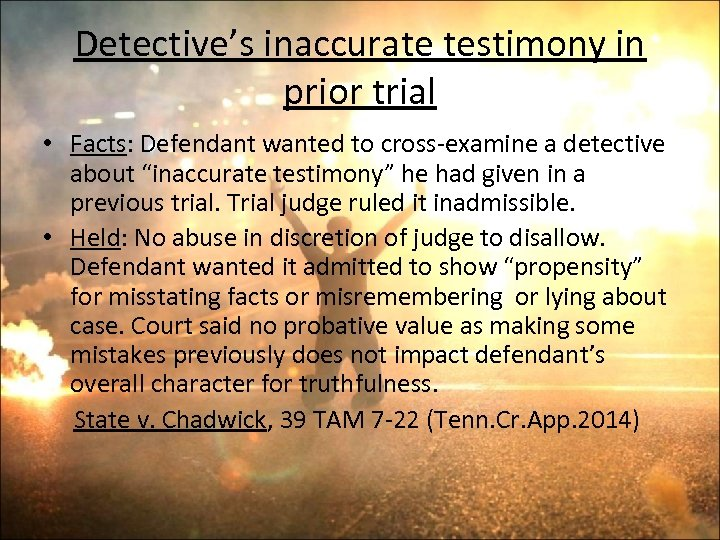 Detective's inaccurate testimony in prior trial • Facts: Defendant wanted to cross-examine a detective