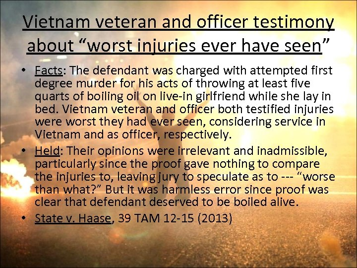 """Vietnam veteran and officer testimony about """"worst injuries ever have seen"""" • Facts: The"""