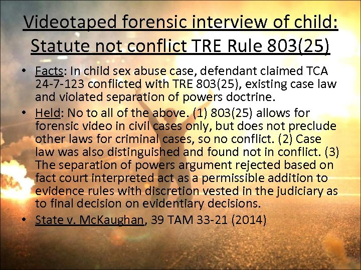 Videotaped forensic interview of child: Statute not conflict TRE Rule 803(25) • Facts: In