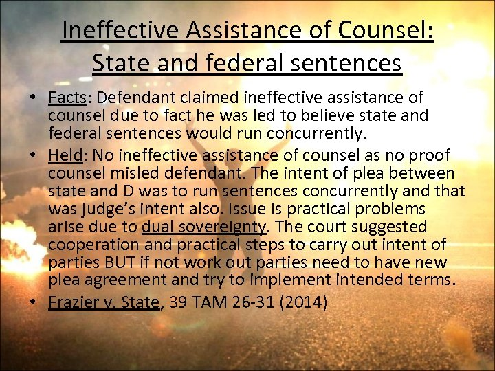 Ineffective Assistance of Counsel: State and federal sentences • Facts: Defendant claimed ineffective assistance