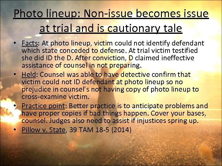 Photo lineup: Non-issue becomes issue at trial and is cautionary tale • Facts: At