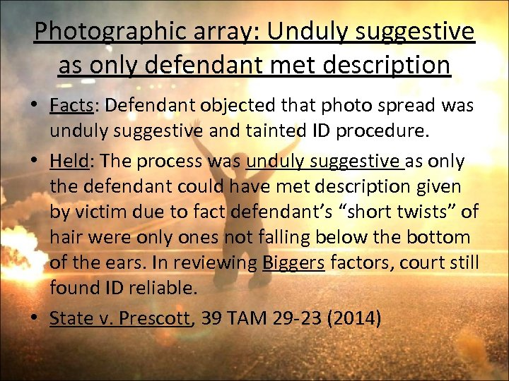 Photographic array: Unduly suggestive as only defendant met description • Facts: Defendant objected that
