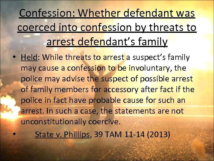 Confession: Whether defendant was coerced into confession by threats to arrest defendant's family •