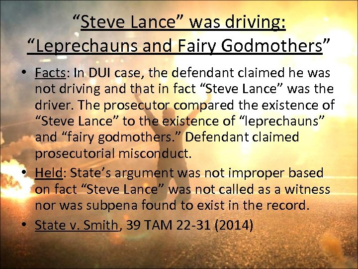 """""""Steve Lance"""" was driving: """"Leprechauns and Fairy Godmothers"""" • Facts: In DUI case, the"""