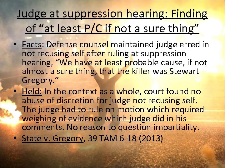 """Judge at suppression hearing: Finding of """"at least P/C if not a sure thing"""""""