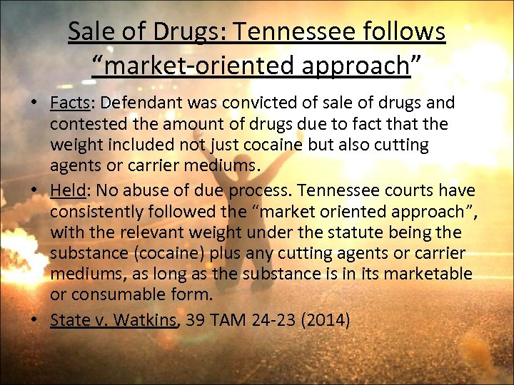 """Sale of Drugs: Tennessee follows """"market-oriented approach"""" • Facts: Defendant was convicted of sale"""