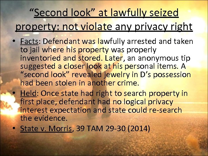 """""""Second look"""" at lawfully seized property: not violate any privacy right • Facts: Defendant"""
