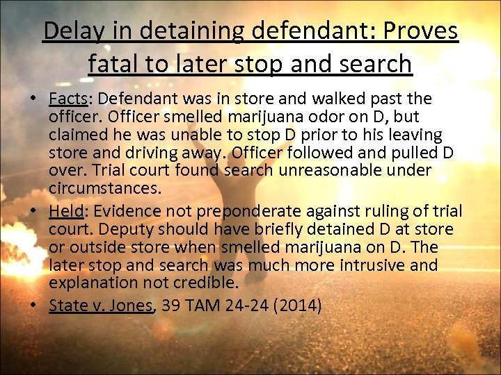 Delay in detaining defendant: Proves fatal to later stop and search • Facts: Defendant