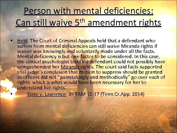 Person with mental deficiencies: Can still waive 5 th amendment rights • Held: The