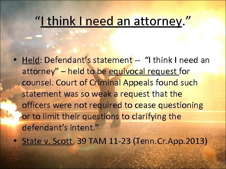 """""""I think I need an attorney. """" • Held: Defendant's statement -- """"I think"""