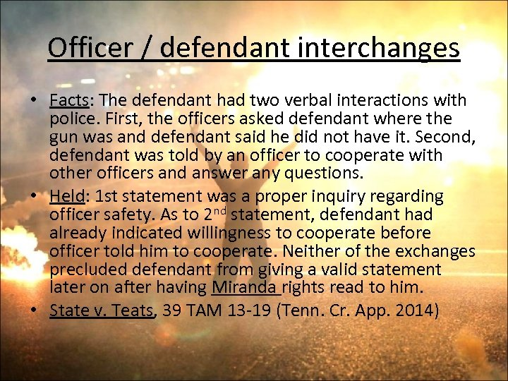 Officer / defendant interchanges • Facts: The defendant had two verbal interactions with police.