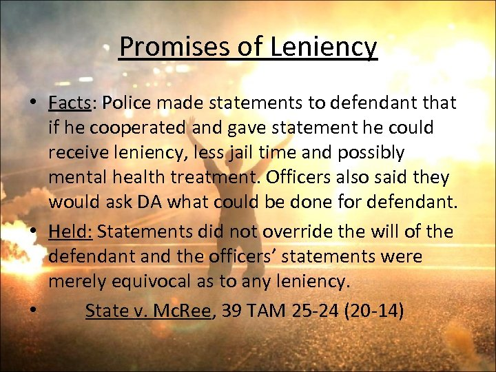 Promises of Leniency • Facts: Police made statements to defendant that if he cooperated