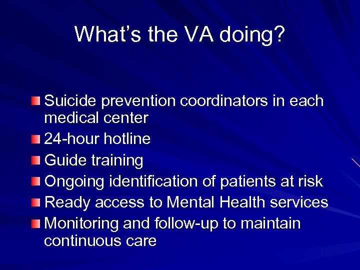 What's the VA doing? Suicide prevention coordinators in each medical center 24 -hour hotline