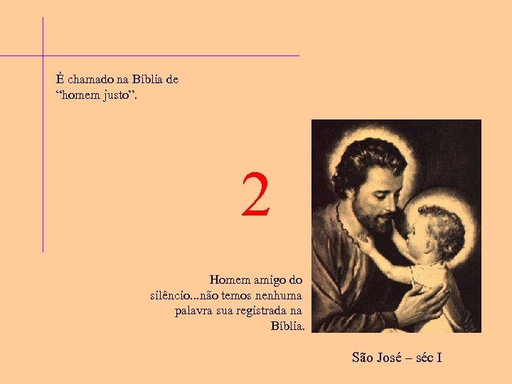 """É chamado na Bíblia de """"homem justo"""". 2 Homem amigo do silêncio. . ."""