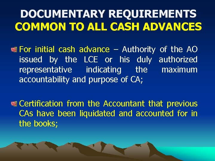 DOCUMENTARY REQUIREMENTS COMMON TO ALL CASH ADVANCES For initial cash advance – Authority of