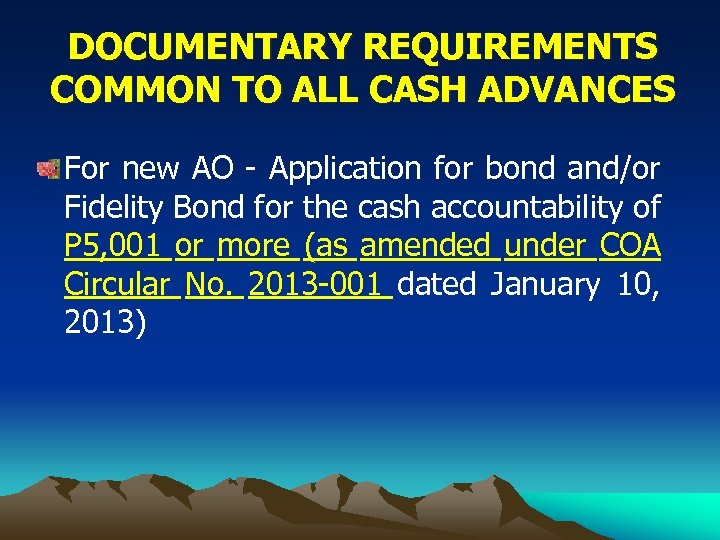 DOCUMENTARY REQUIREMENTS COMMON TO ALL CASH ADVANCES For new AO - Application for bond