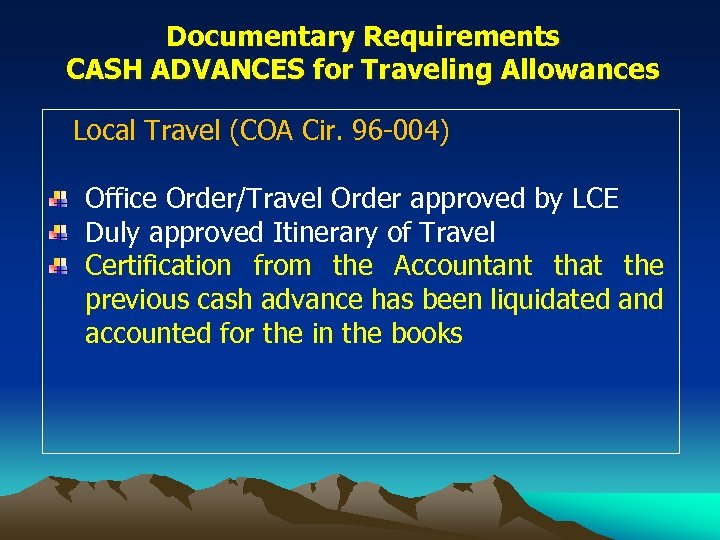 Documentary Requirements CASH ADVANCES for Traveling Allowances Local Travel (COA Cir. 96 -004) Office