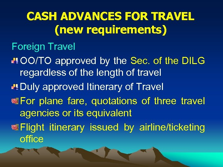 CASH ADVANCES FOR TRAVEL (new requirements) Foreign Travel OO/TO approved by the Sec. of