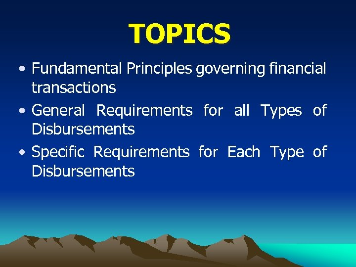 TOPICS • Fundamental Principles governing financial transactions • General Requirements for all Types of