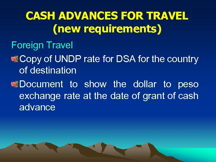 CASH ADVANCES FOR TRAVEL (new requirements) Foreign Travel Copy of UNDP rate for DSA