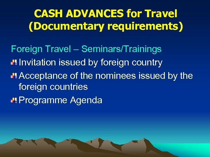 CASH ADVANCES for Travel (Documentary requirements) Foreign Travel – Seminars/Trainings Invitation issued by foreign