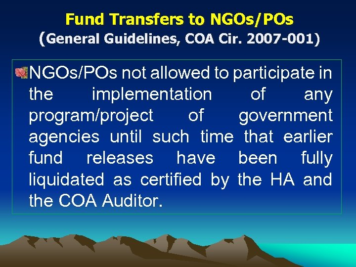 Fund Transfers to NGOs/POs (General Guidelines, COA Cir. 2007 -001) NGOs/POs not allowed to