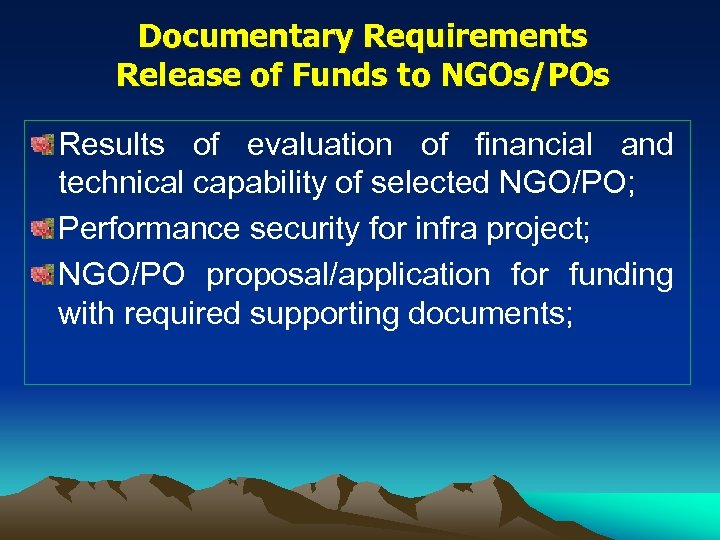 Documentary Requirements Release of Funds to NGOs/POs Results of evaluation of financial and technical