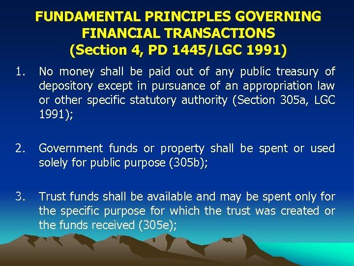 FUNDAMENTAL PRINCIPLES GOVERNING FINANCIAL TRANSACTIONS (Section 4, PD 1445/LGC 1991) 1. No money shall