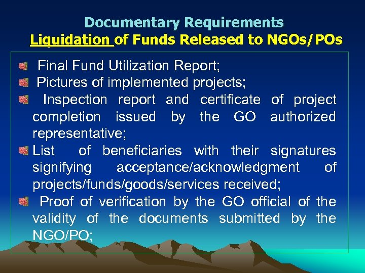 Documentary Requirements Liquidation of Funds Released to NGOs/POs Final Fund Utilization Report; Pictures of