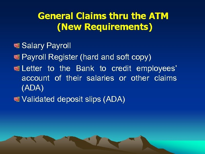 General Claims thru the ATM (New Requirements) Salary Payroll Register (hard and soft copy)