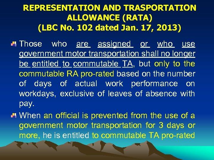 REPRESENTATION AND TRASPORTATION ALLOWANCE (RATA) (LBC No. 102 dated Jan. 17, 2013) Those who
