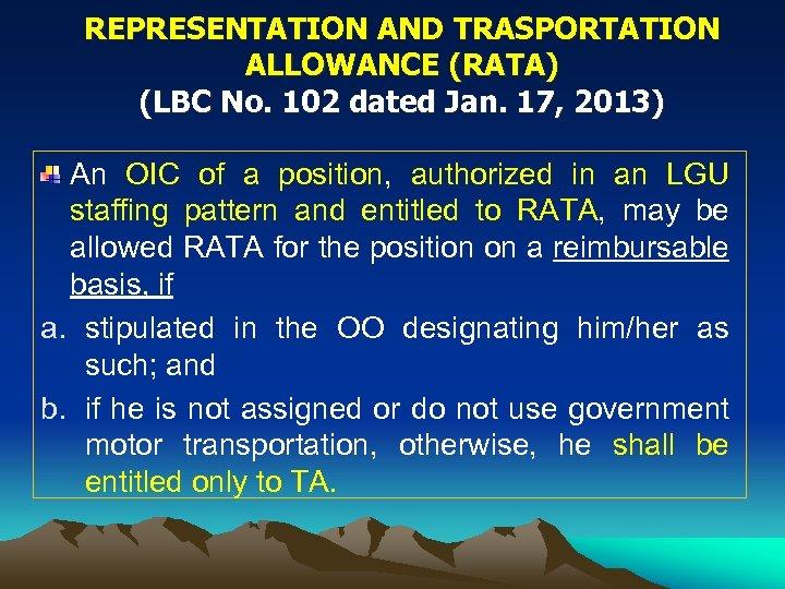 REPRESENTATION AND TRASPORTATION ALLOWANCE (RATA) (LBC No. 102 dated Jan. 17, 2013) An OIC