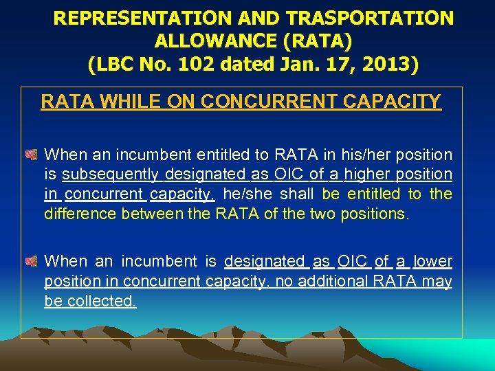 REPRESENTATION AND TRASPORTATION ALLOWANCE (RATA) (LBC No. 102 dated Jan. 17, 2013) RATA WHILE