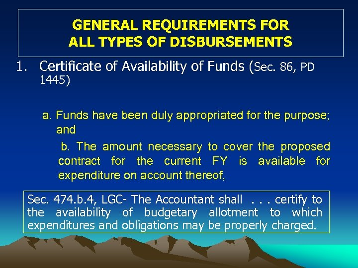 GENERAL REQUIREMENTS FOR ALL TYPES OF DISBURSEMENTS 1. Certificate of Availability of Funds (Sec.