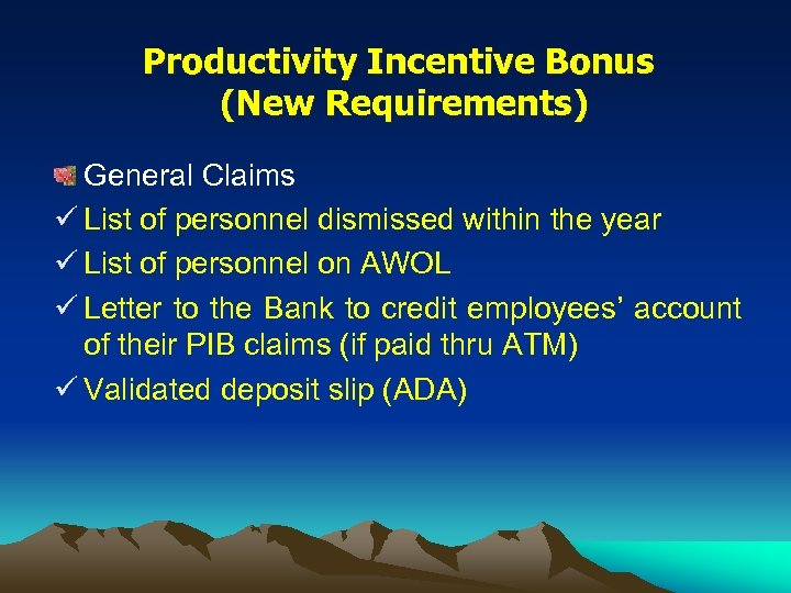 Productivity Incentive Bonus (New Requirements) General Claims ü List of personnel dismissed within the