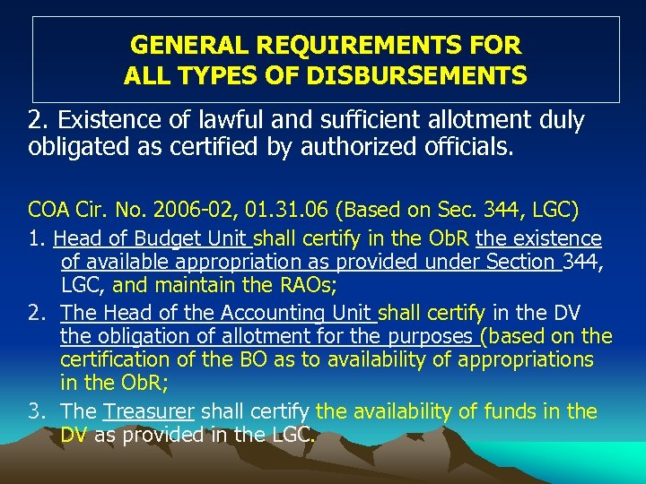 GENERAL REQUIREMENTS FOR ALL TYPES OF DISBURSEMENTS 2. Existence of lawful and sufficient allotment