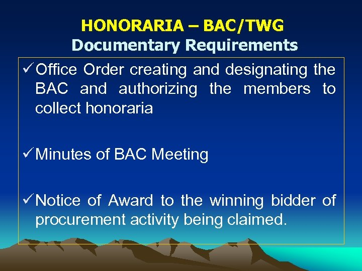 HONORARIA – BAC/TWG Documentary Requirements ü Office Order creating and designating the BAC and