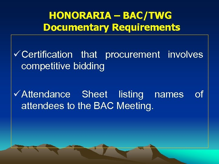 HONORARIA – BAC/TWG Documentary Requirements ü Certification that procurement involves competitive bidding ü Attendance