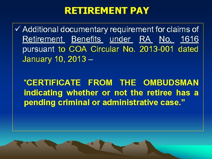 RETIREMENT PAY ü Additional documentary requirement for claims of Retirement Benefits under RA No.