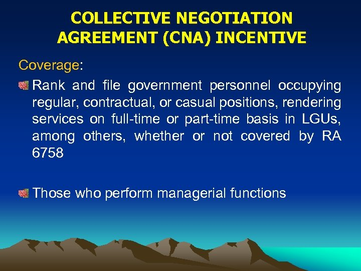 COLLECTIVE NEGOTIATION AGREEMENT (CNA) INCENTIVE Coverage: Rank and file government personnel occupying regular, contractual,