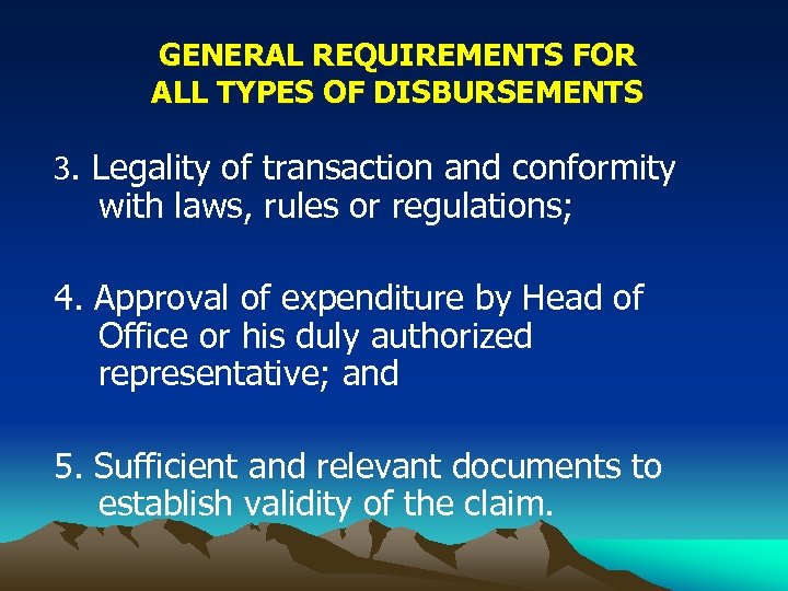 GENERAL REQUIREMENTS FOR ALL TYPES OF DISBURSEMENTS 3. Legality of transaction and conformity with
