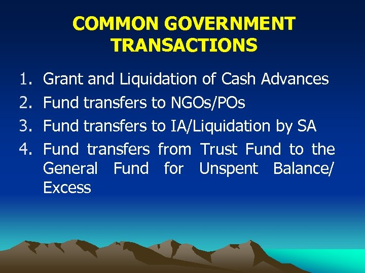 COMMON GOVERNMENT TRANSACTIONS 1. 2. 3. 4. Grant and Liquidation of Cash Advances Fund