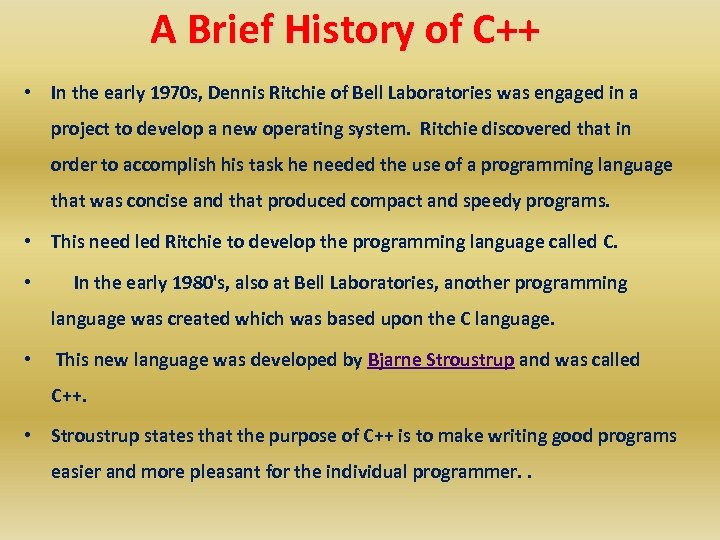 A Brief History of C++ • In the early 1970 s, Dennis Ritchie of