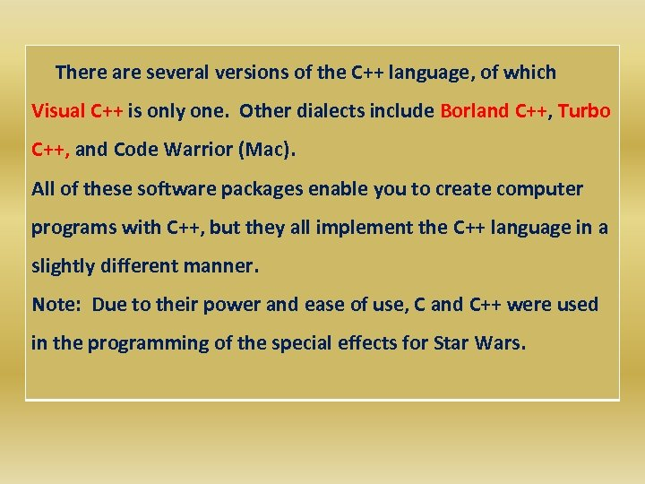 There are several versions of the C++ language, of which Visual C++ is