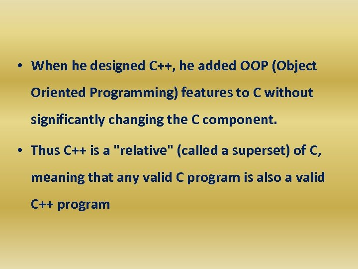 • When he designed C++, he added OOP (Object Oriented Programming) features to