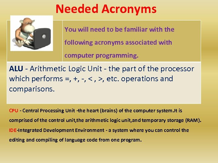 Needed Acronyms You will need to be familiar with the following acronyms associated with
